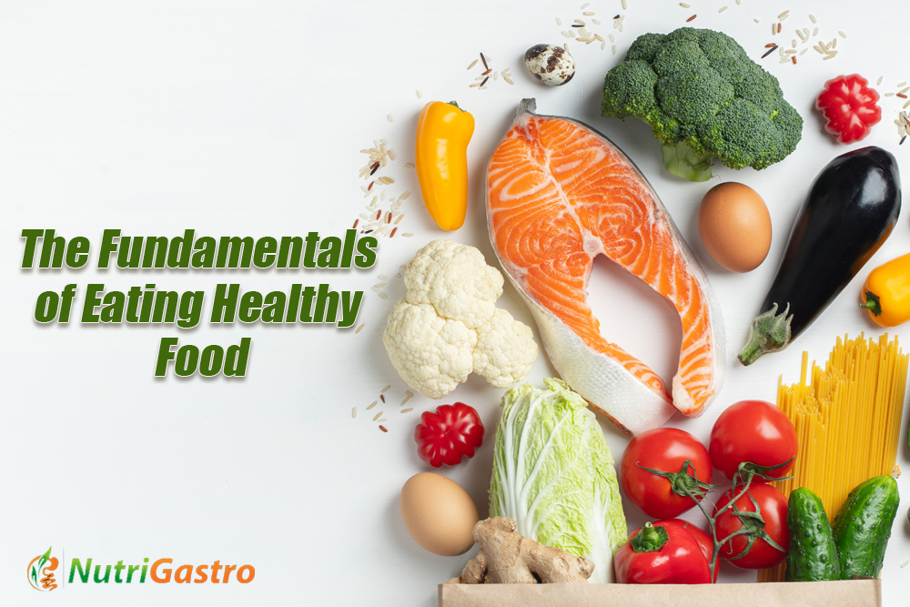 The Fundamentals of Eating Healthy Food